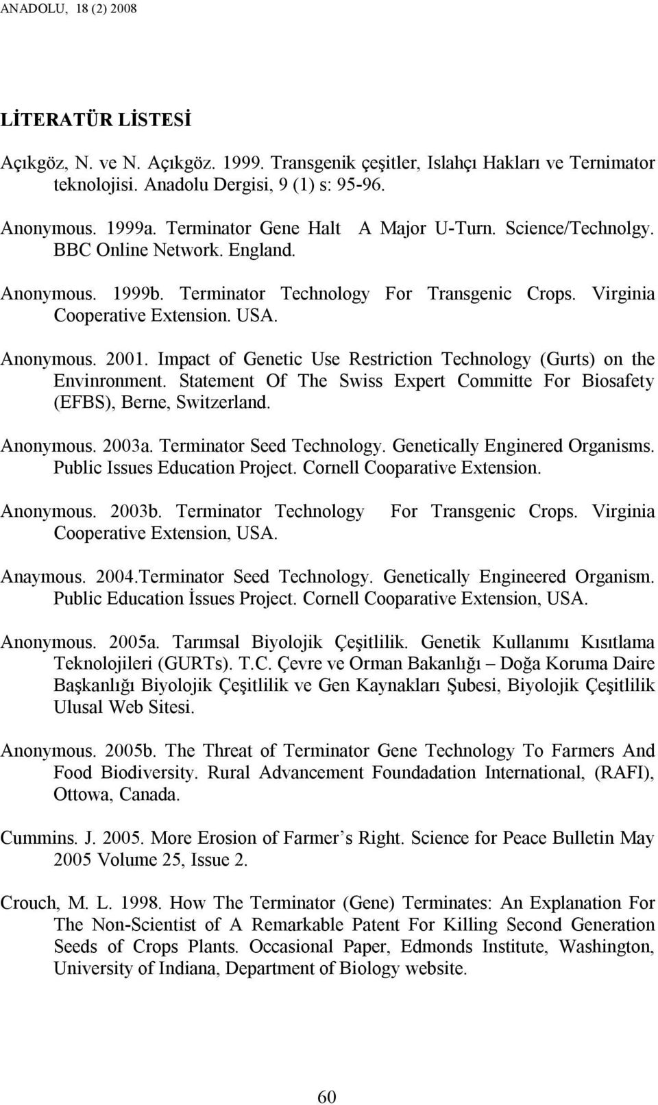 Impact of Genetic Use Restriction Technology (Gurts) on the Envinronment. Statement Of The Swiss Expert Committe For Biosafety (EFBS), Berne, Switzerland. Anonymous. 2003a. Terminator Seed Technology.