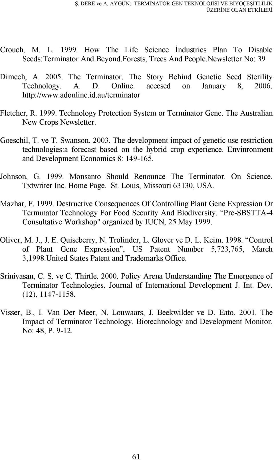 Technology Protection System or Terminator Gene. The Australian New Crops Newsletter. Goeschil, T. ve T. Swanson. 2003.