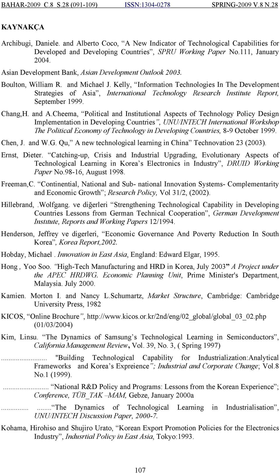 Kelly, Information Technologies In The Development Strategies of Asia, International Technology Research Institute Report, September 1999. Chang,H. and A.