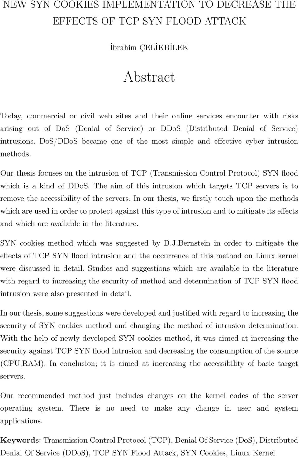 Our thesis focuses on the intrusion of TCP (Transmission Control Protocol) SYN flood which is a kind of DDoS.