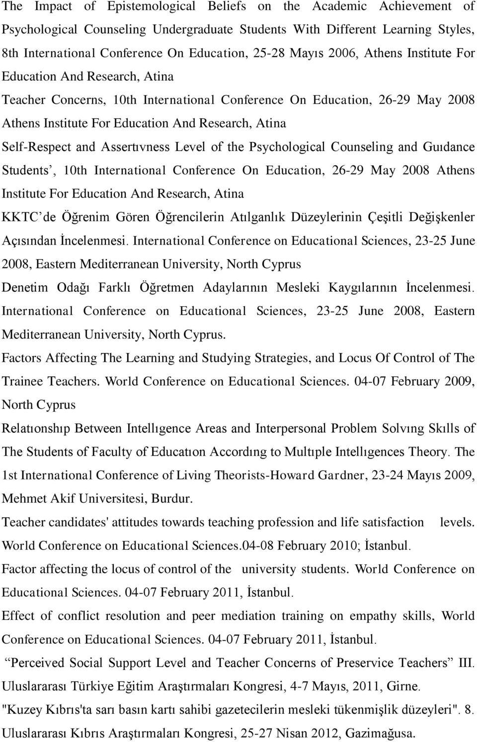 Self-Respect and Assertıvness Level of the Psychological Counseling and Guıdance Students, 10th International Conference On Education, 26-29 May 2008 Athens Institute For Education And Research,