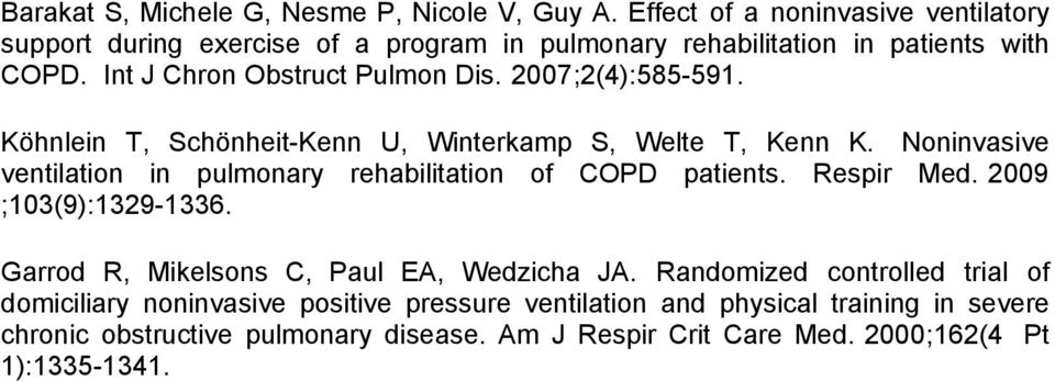 2007;2(4):585-591. Köhnlein T, Schönheit-Kenn U, Winterkamp S, Welte T, Kenn K. Noninvasive ventilation in pulmonary rehabilitation of COPD patients. Respir Med.