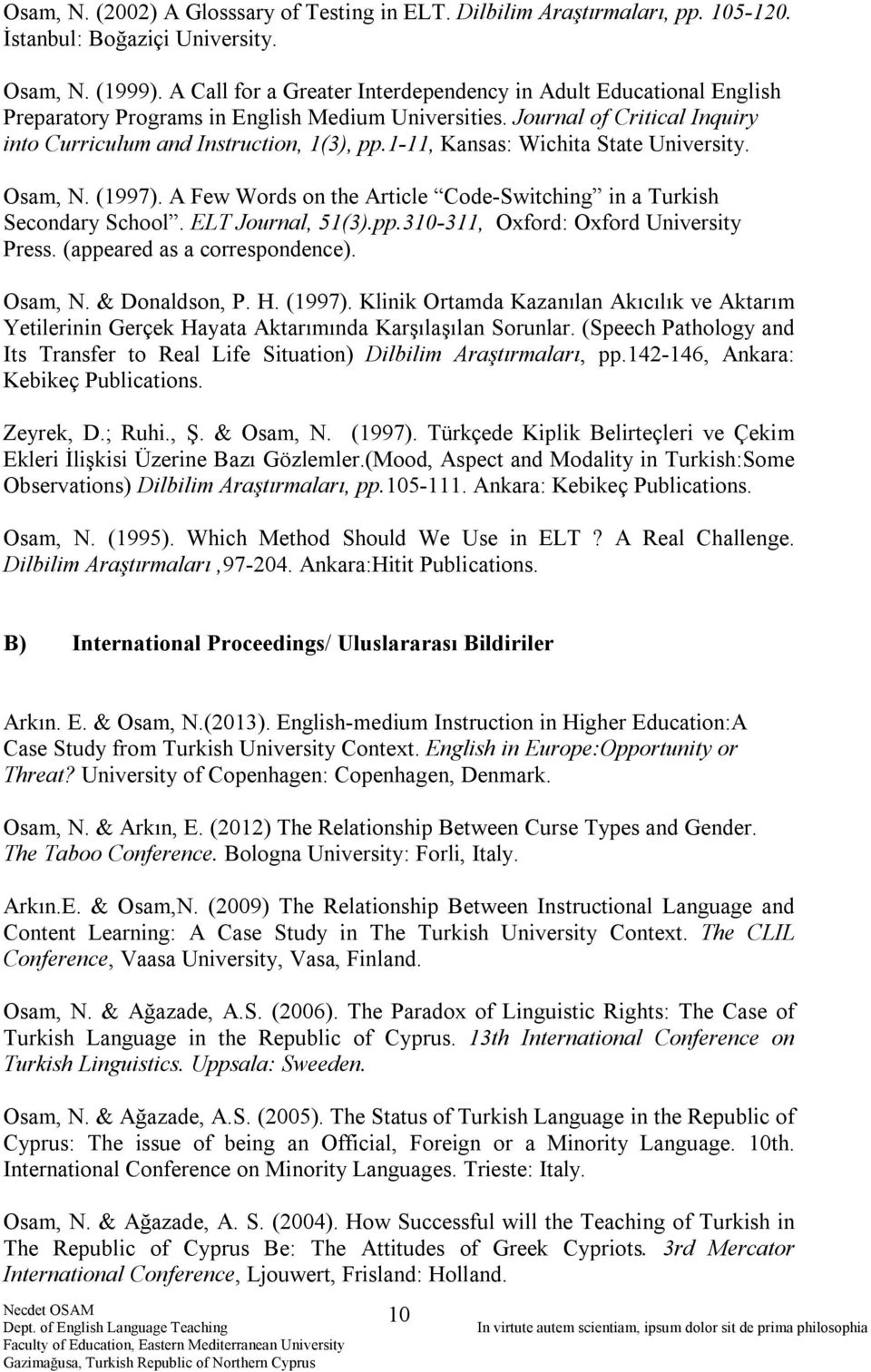 1-11, Kansas: Wichita State University. Osam, N. (1997). A Few Words on the Article Code-Switching in a Turkish Secondary School. ELT Journal, 51(3).pp.310-311, Oxford: Oxford University Press.