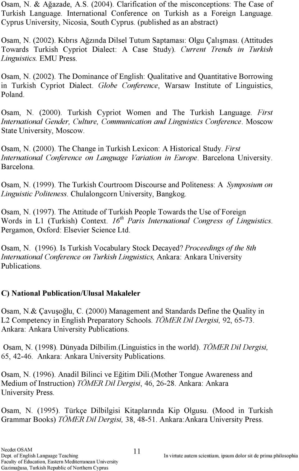 EMU Press. Osam, N. (2002). The Dominance of English: Qualitative and Quantitative Borrowing in Turkish Cypriot Dialect. Globe Conference, Warsaw Institute of Linguistics, Poland. Osam, N. (2000).