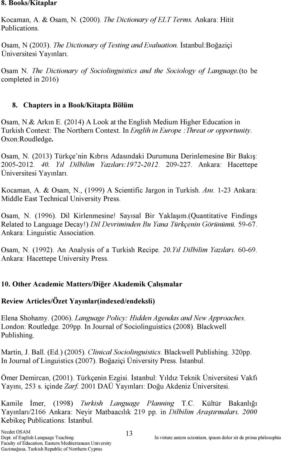 (2014) A Look at the English Medium Higher Education in Turkish Context: The Northern Context. In Englih in Europe :Threat or opportunity. Oxon:Roudledge. Osam, N.