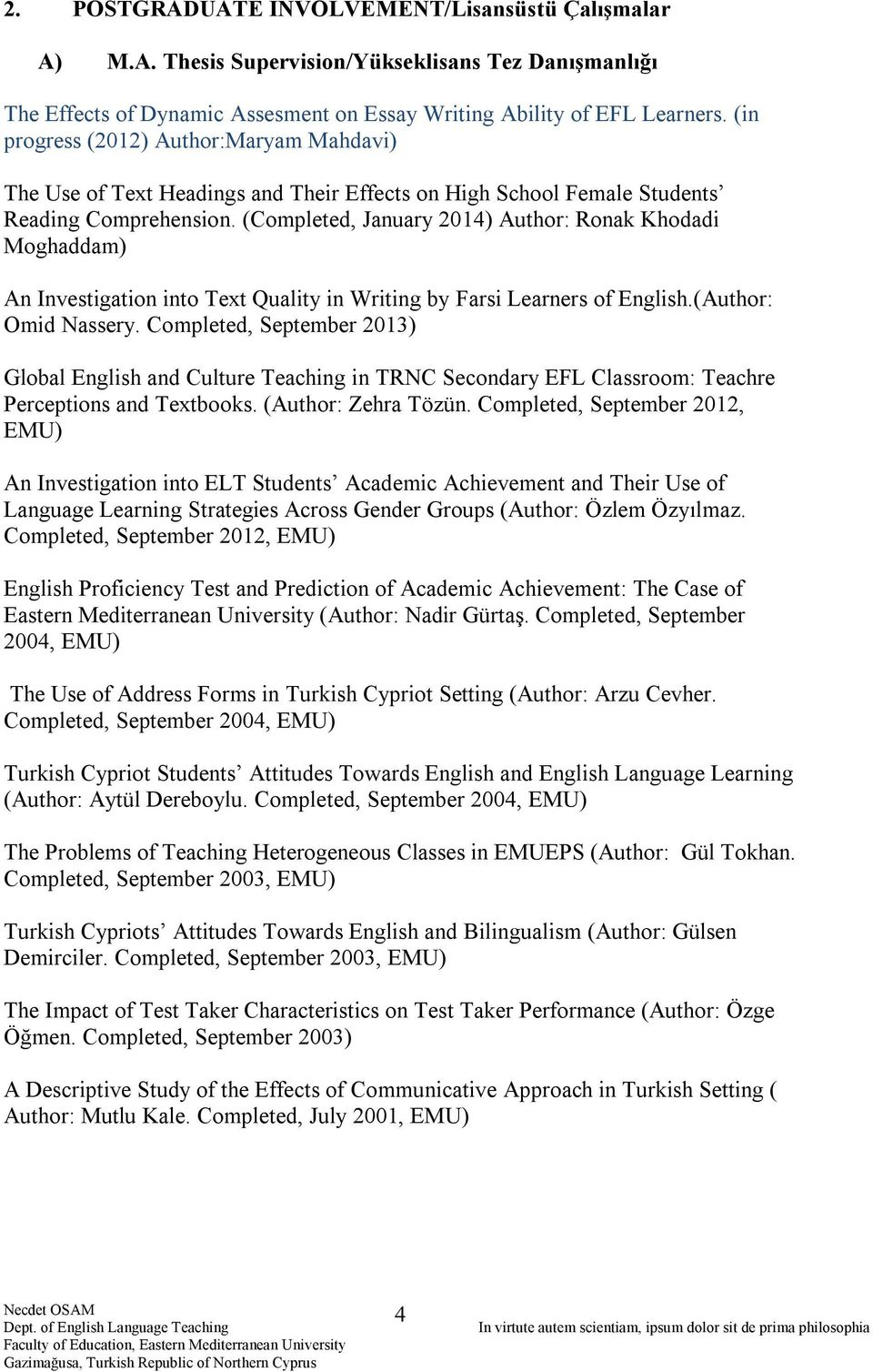 (Completed, January 2014) Author: Ronak Khodadi Moghaddam) An Investigation into Text Quality in Writing by Farsi Learners of English.(Author: Omid Nassery.