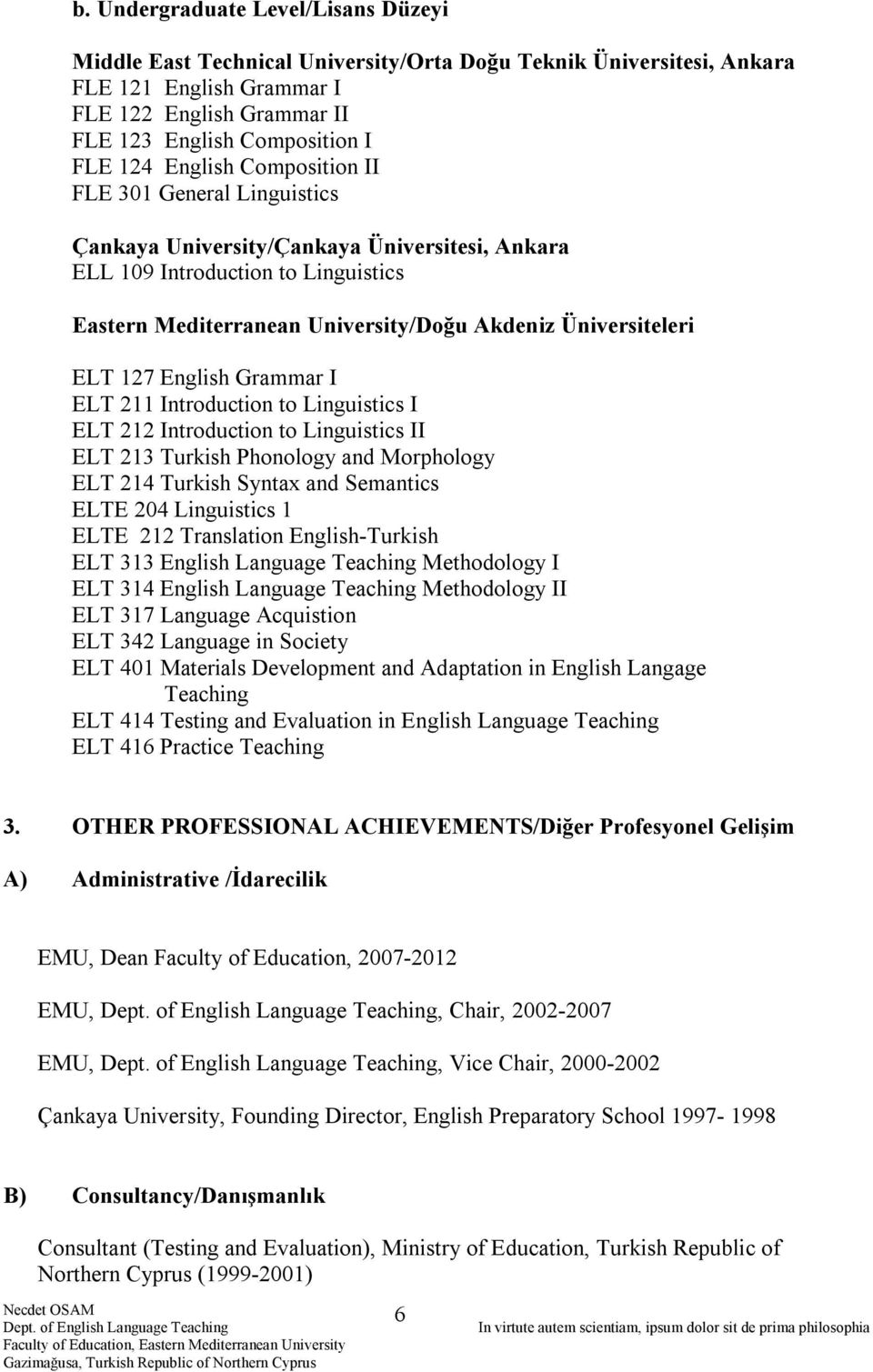 127 English Grammar I ELT 211 Introduction to Linguistics I ELT 212 Introduction to Linguistics II ELT 213 Turkish Phonology and Morphology ELT 214 Turkish Syntax and Semantics ELTE 204 Linguistics 1
