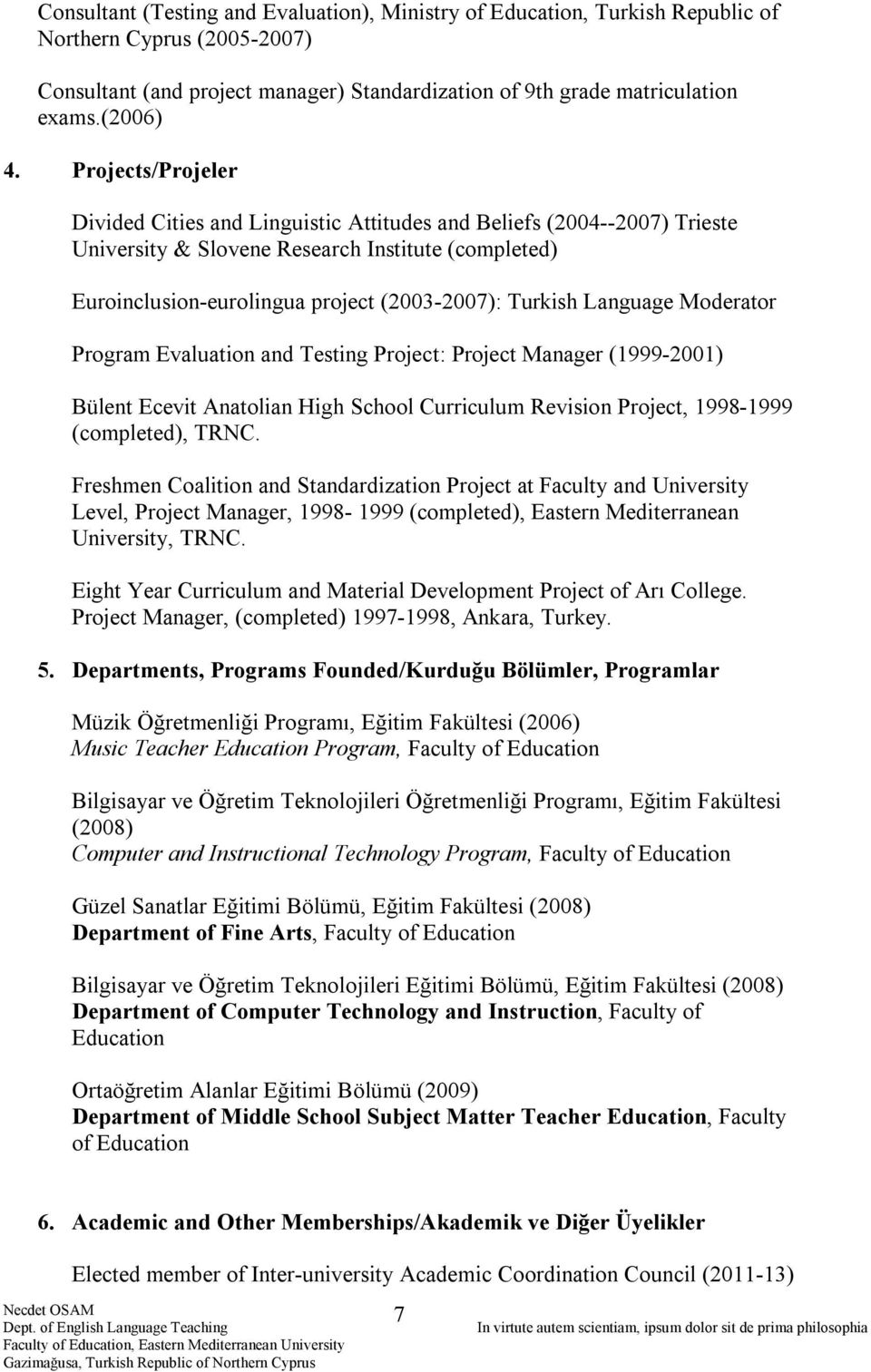 Language Moderator Program Evaluation and Testing Project: Project Manager (1999-2001) Bülent Ecevit Anatolian High School Curriculum Revision Project, 1998-1999 (completed), TRNC.