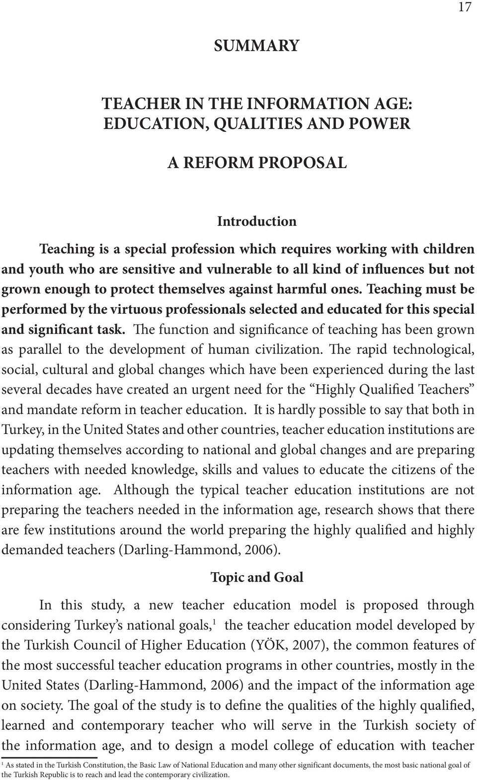 Teaching must be performed by the virtuous professionals selected and educated for this special and significant task.