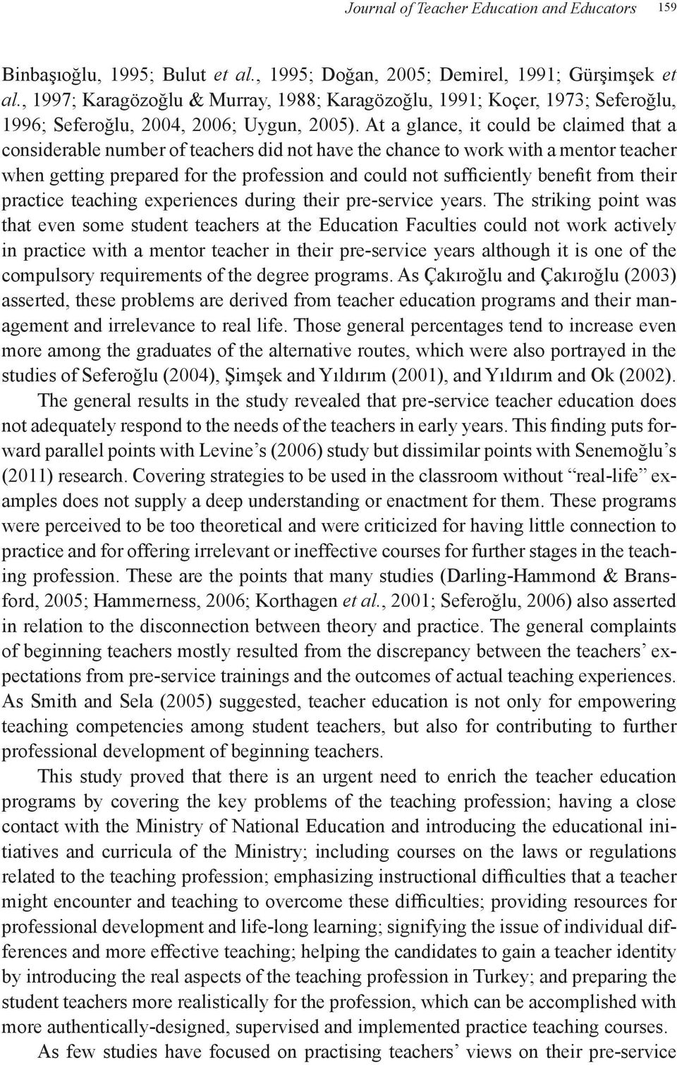 At a glance, it could be claimed that a considerable number of teachers did not have the chance to work with a mentor teacher when getting prepared for the profession and could not sufficiently