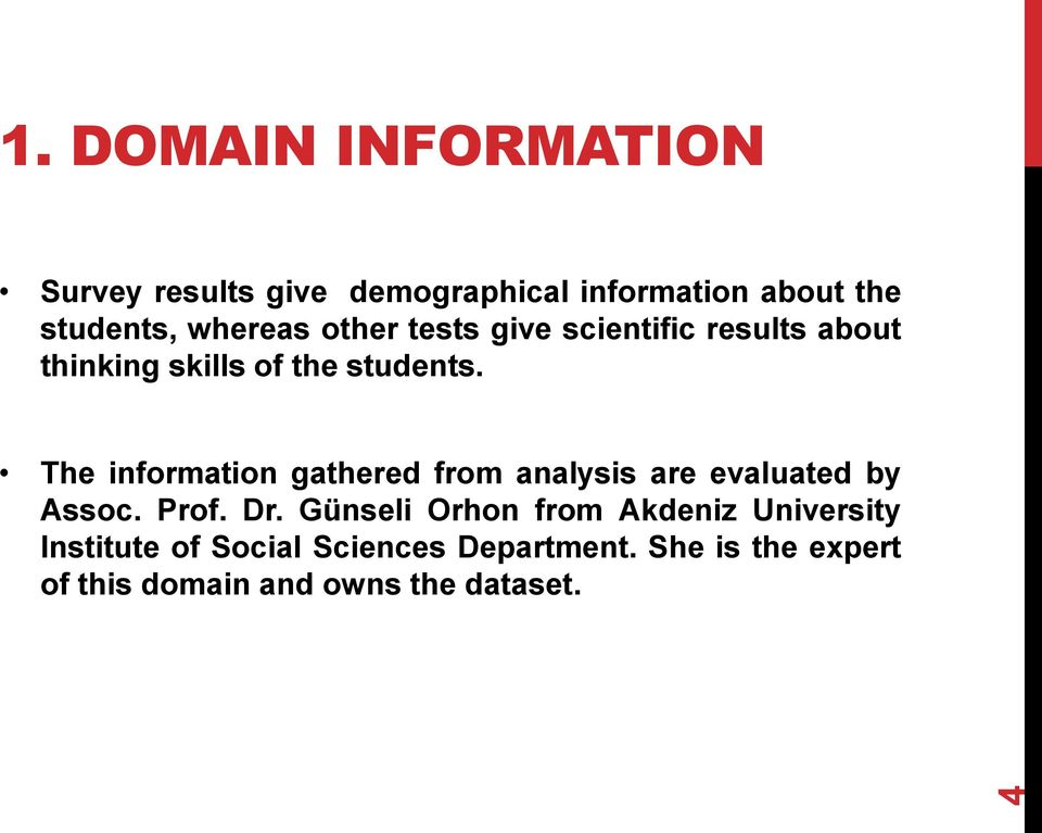 The information gathered from analysis are evaluated by Assoc. Prof. Dr.