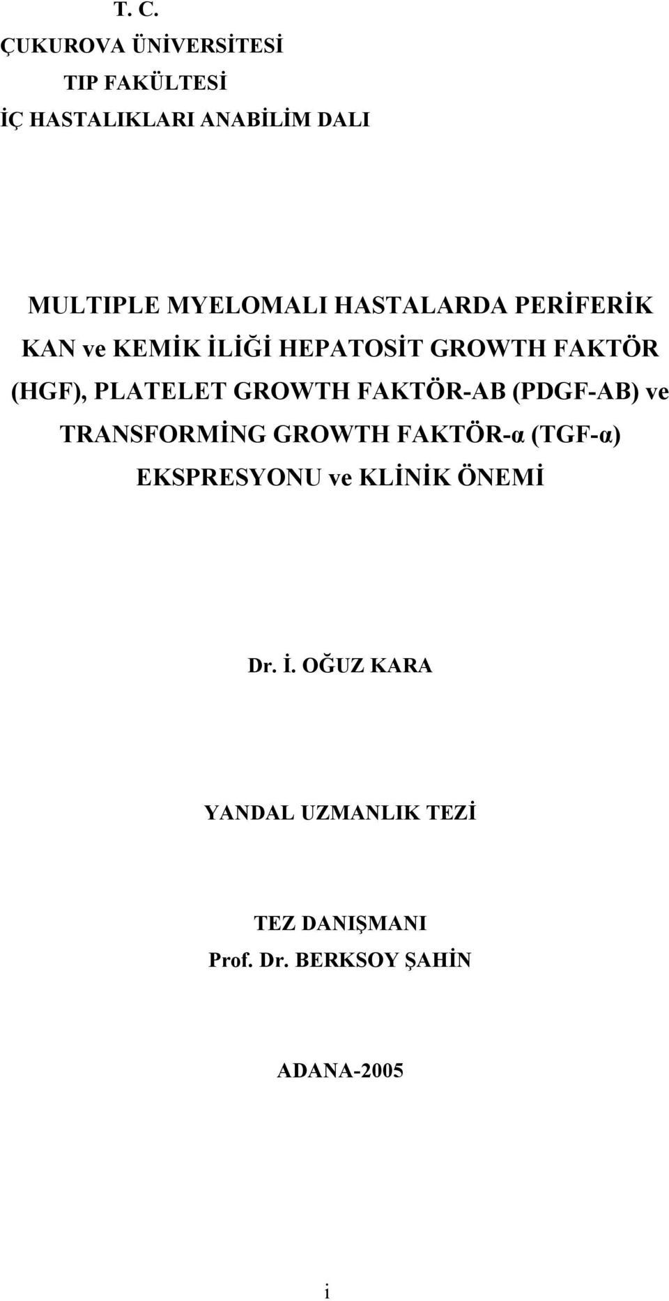 PLATELET GROWTH FAKTÖR-AB (PDGF-AB) ve TRANSFORMİNG GROWTH FAKTÖR-α (TGF-α) EKSPRESYONU