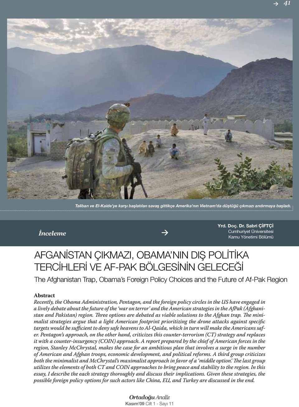 the Future of Af-Pak Region Abstract Recently, the Obama Administration, Pentagon, and the foreign policy circles in the US have engaged in a lively debate about the future of the war on terror and