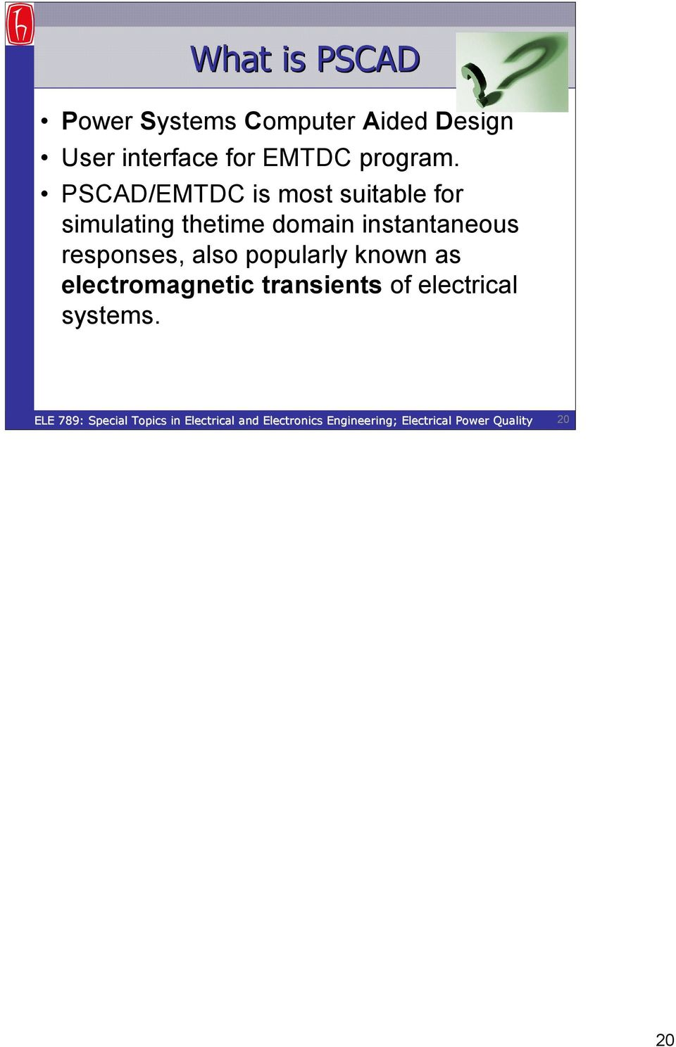 PSCAD/EMTDC is most suitable for simulating thetime domain
