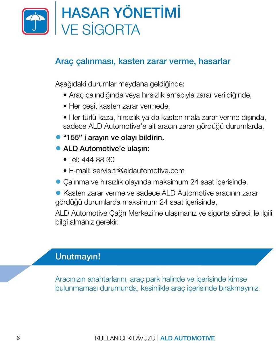 ALD Automotive e ulaşın: Tel: 444 88 30 E-mail: servis.tr@aldautomotive.