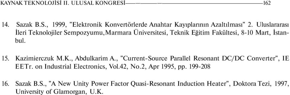 ", ""Current-Source Parallel Resonant DC/DC Converter"", IE EETr. on Industrial Electronics, Vol.42, No.2, Apr 1995, pp. 199-208 16."