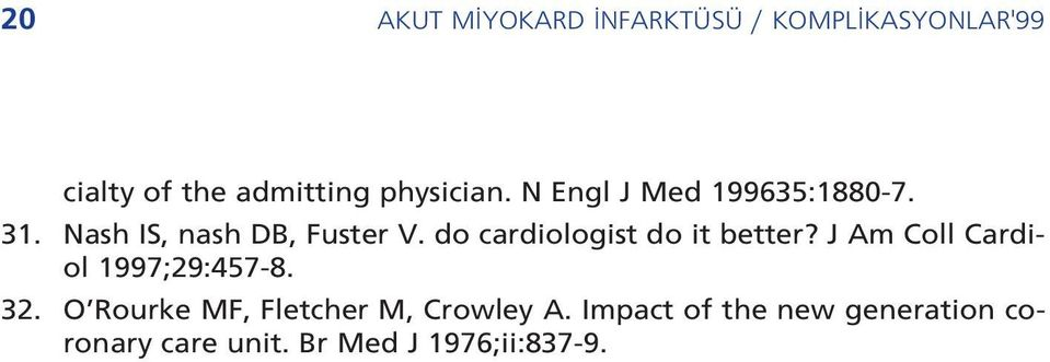 do cardiologist do it better? J Am Coll Cardiol 1997;29:457-8. 32.