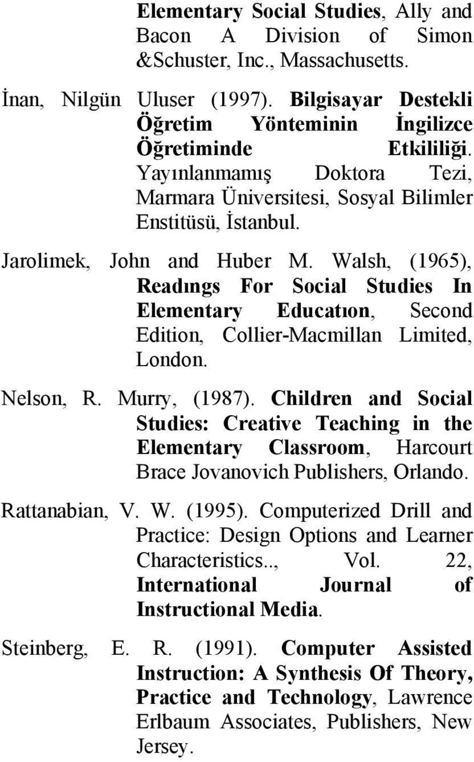 Walsh, (1965), Readıngs For Social Studies In Elementary Educatıon, Second Edition, Collier-Macmillan Limited, London. Nelson, R. Murry, (1987).