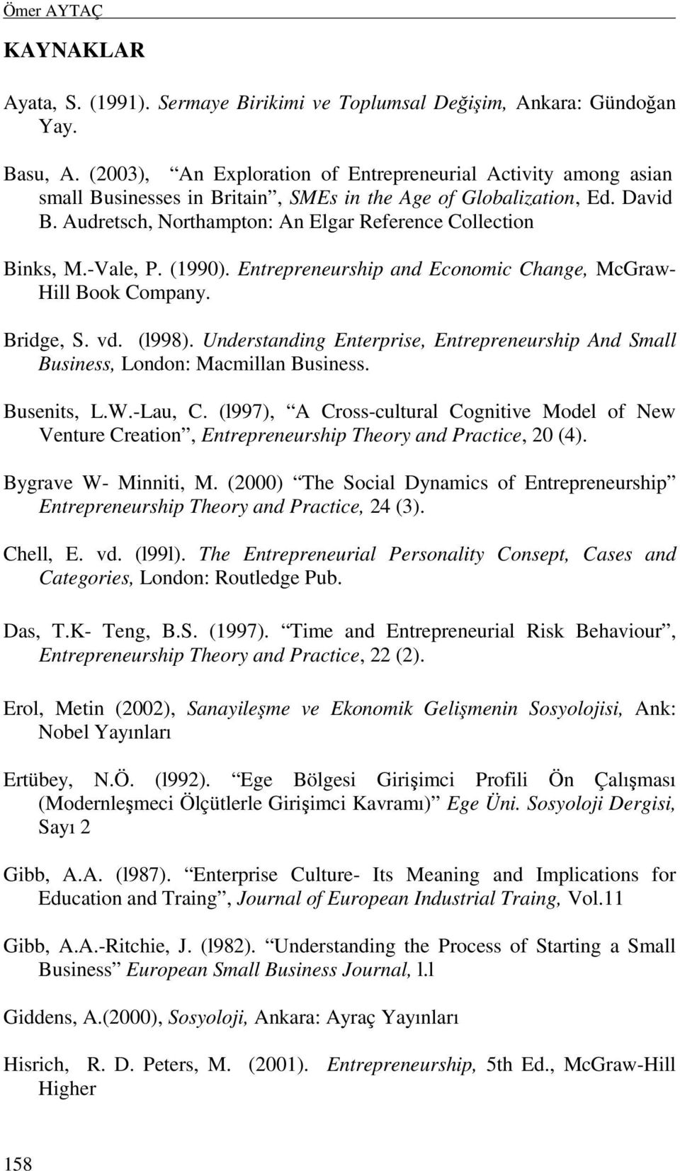 Audretsch, Northampton: An Elgar Reference Collection Binks, M.-Vale, P. (1990). Entrepreneurship and Economic Change, McGraw- Hill Book Company. Bridge, S. vd. (l998).
