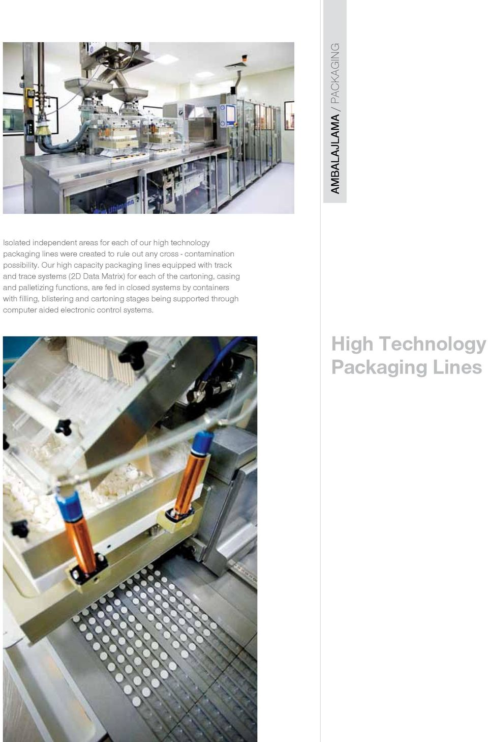 Our high capacity packaging lines equipped with track and trace systems (2D Data Matrix) for each of the cartoning, casing