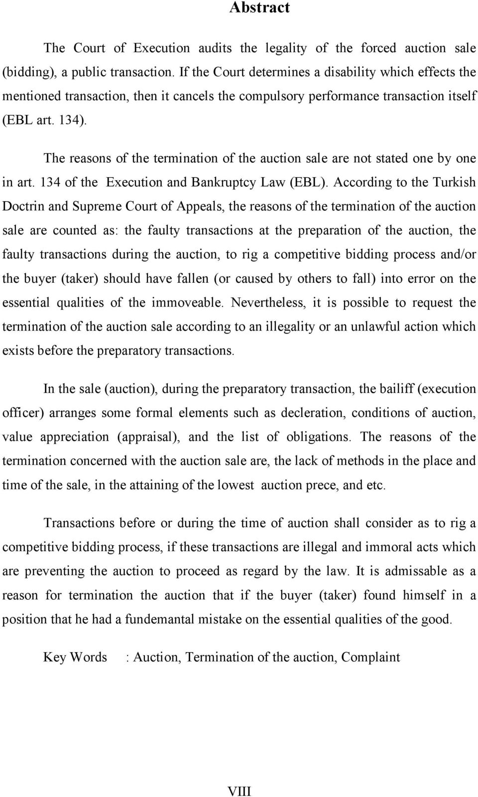 The reasons of the termination of the auction sale are not stated one by one in art. 134 of the Execution and Bankruptcy Law (EBL).