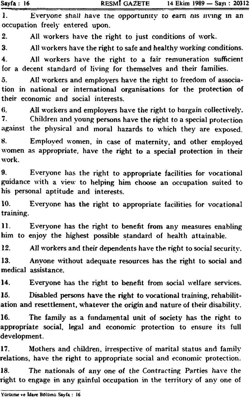 5. All workers and employers have the right to freedom of association in national or international organisations for the protection of their economic and social interests. 6.