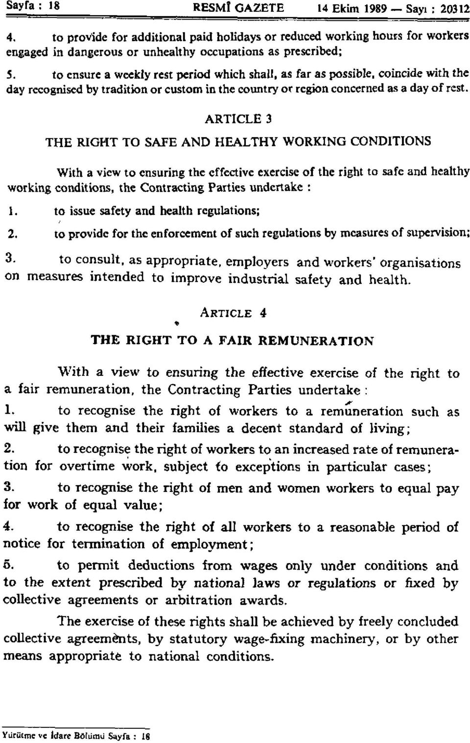 ARTICLE 3 THE RIGHT TO SAFE AND HEALTHY WORKING CONDITIONS With a view to ensuring the effective exercise of the right to safe and healthy working conditions, the Contracting Parties undertake : 1.