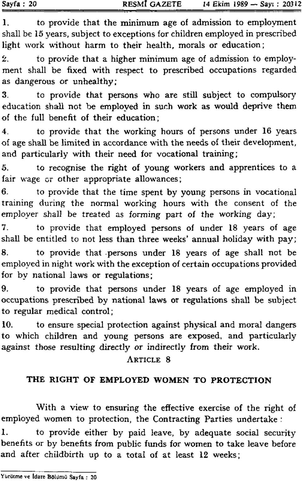 to provide that a higher minimum age of admission to employment shall be fixed with respect to prescribed occupations regarded as dangerous or unhealthy; 3.