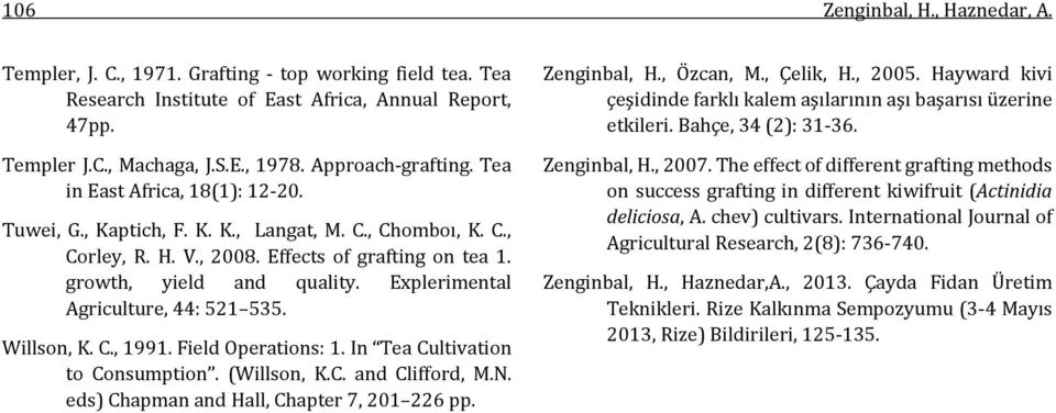 Explerimental Agriculture, 44: 521 535. Willson, K. C., 1991. Field Operations: 1. In Tea Cultivation to Consumption. (Willson, K.C. and Clifford, M.N. eds) Chapman and Hall, Chapter 7, 201 226 pp.