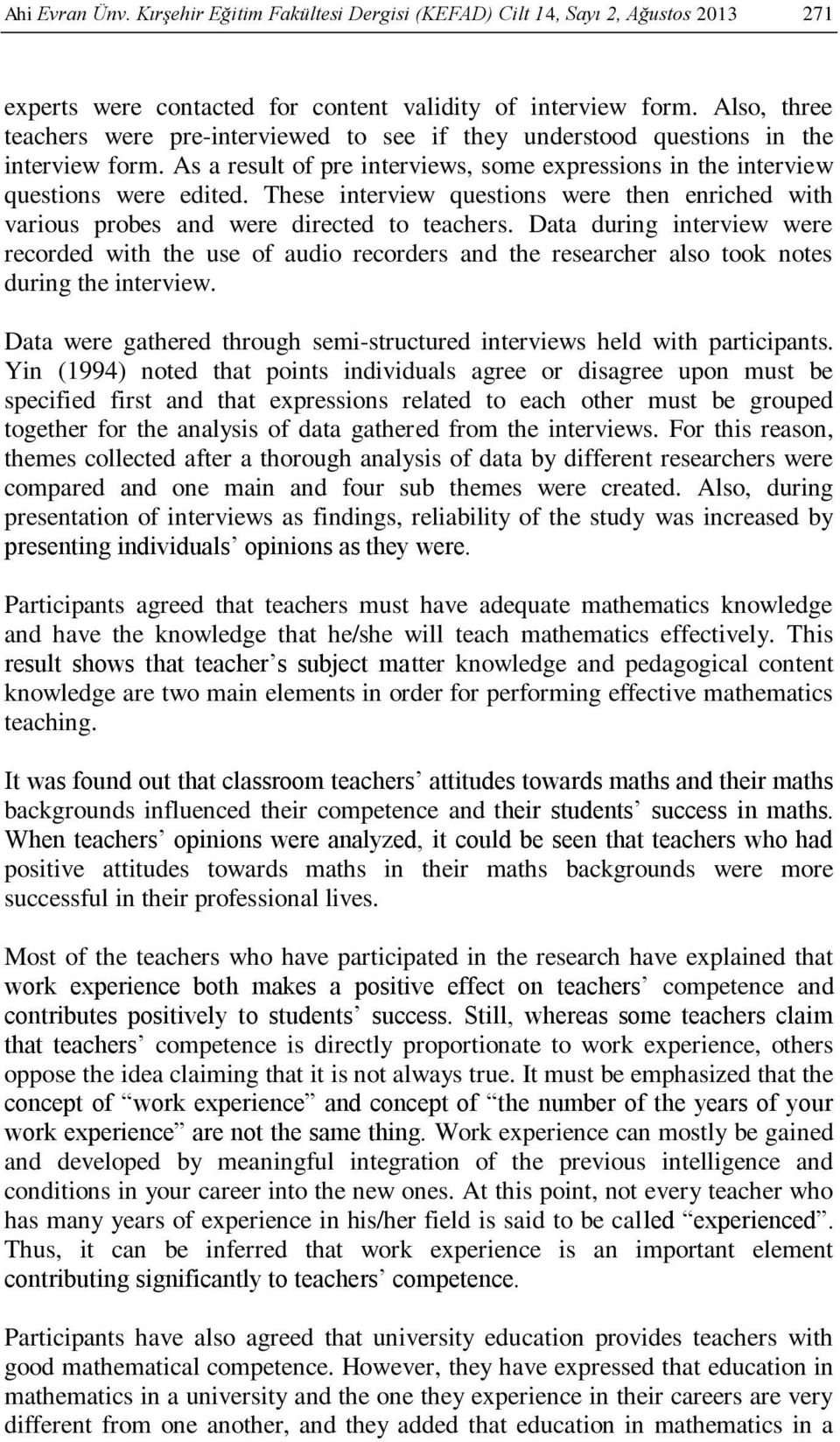 These interview questions were then enriched with various probes and were directed to teachers.
