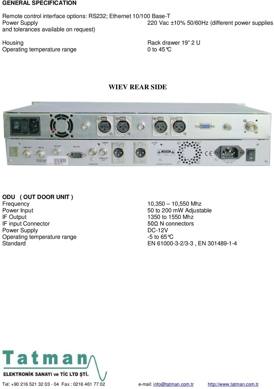 WIEV REAR SIDE ODU ( OUT DOOR UNIT ) Frequency 10,350 10,550 Mhz Power Input 50 to 200 mw Adjustable IF Output 1350 to 1550 Mhz