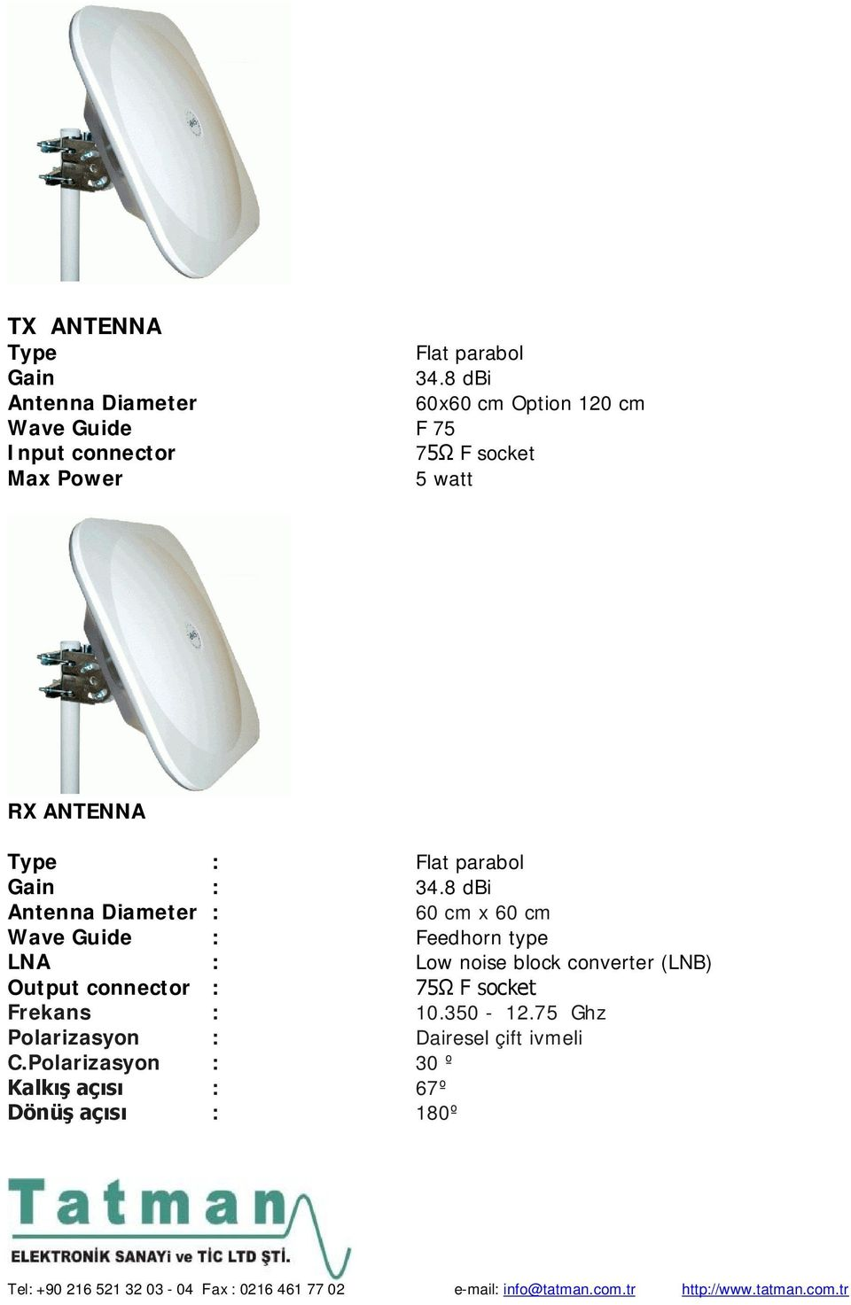 ANTENNA Type : Flat parabol Gain : 34.
