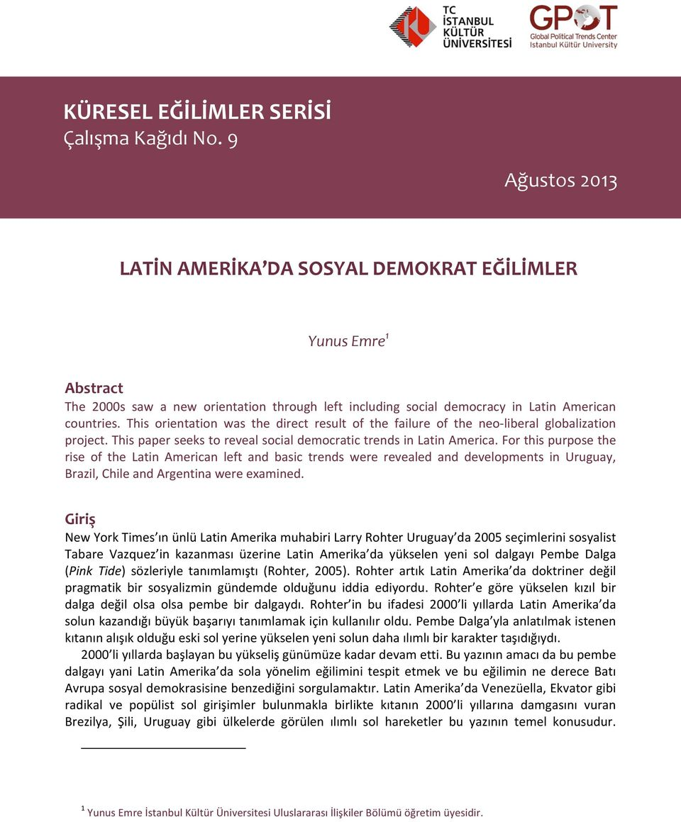 This orientation was the direct result of the failure of the neo- liberal globalization project. This paper seeks to reveal social democratic trends in Latin America.