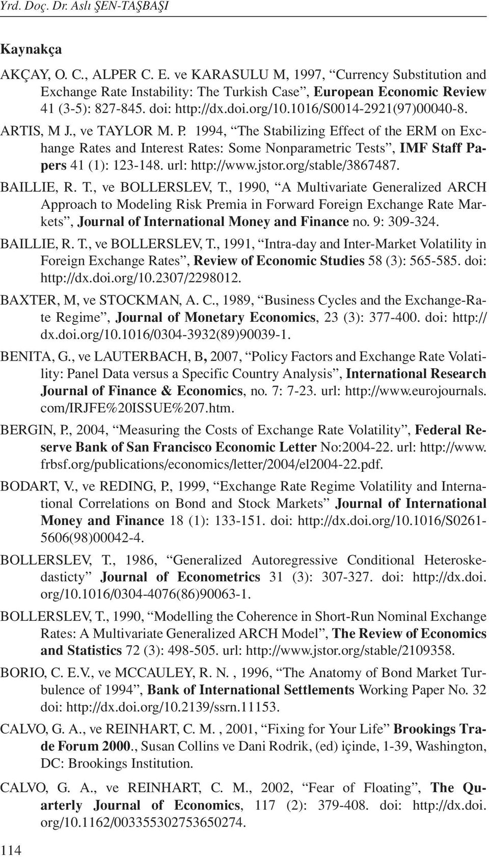ARTIS, M J., ve TAYLOR M. P. 1994, The Stabilizing Effect of the ERM on Exchange Rates and Interest Rates: Some Nonparametric Tests, IMF Staff Papers 41 (1): 123-148. url: http://www.jstor.