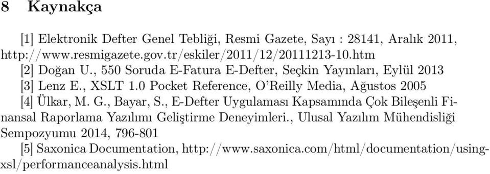 0 Pocket Reference, O Reilly Media, Ağustos 2005 [4] Ülkar, M. G., Bayar, S.