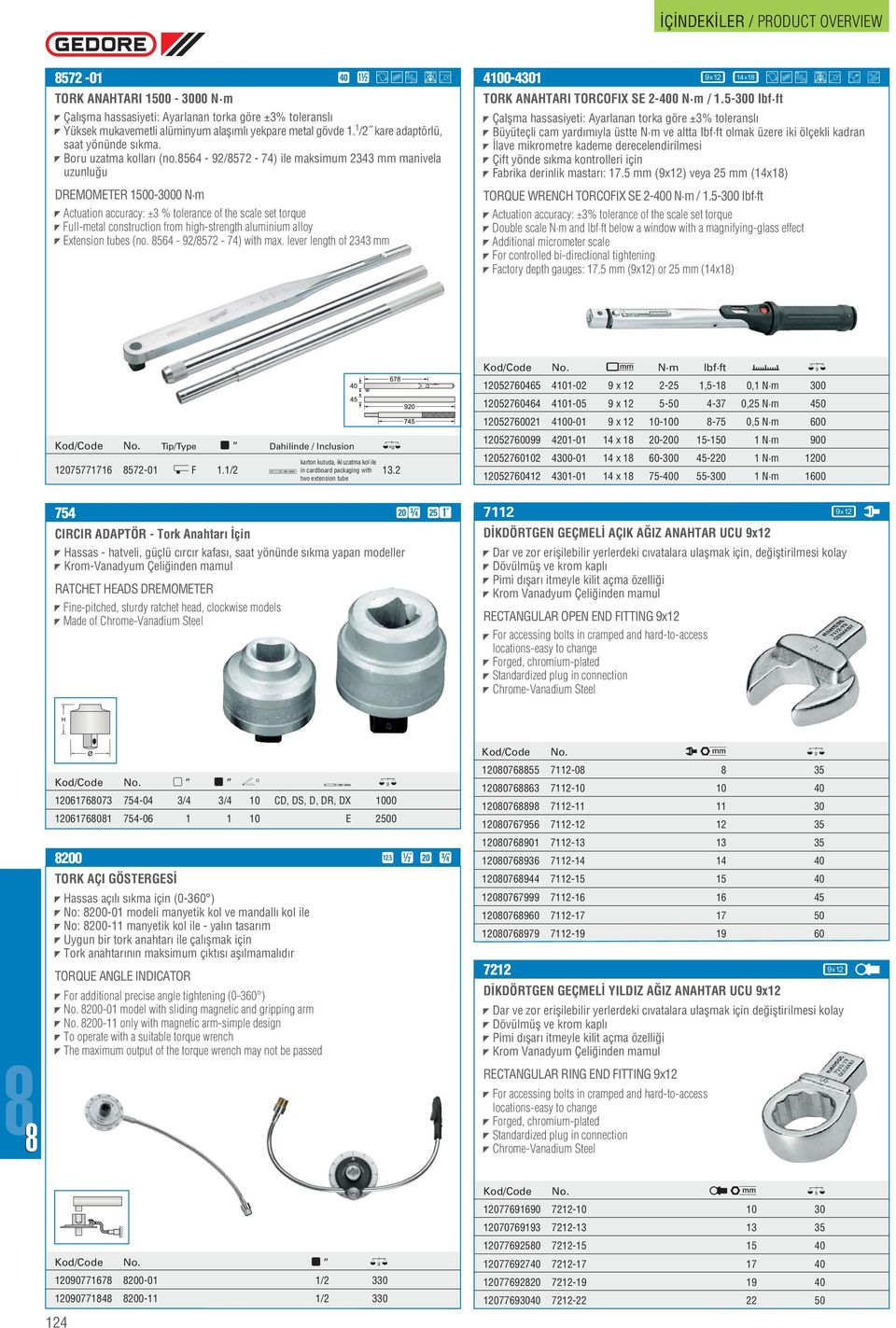 856-9/857-7) ile maksimum mm manivela uzunlu u DREMOMETER 500-000 N m Actuation accuracy: ± % tolerance of the scale set torque Full-metal construction from high-strength aluminium alloy Extension