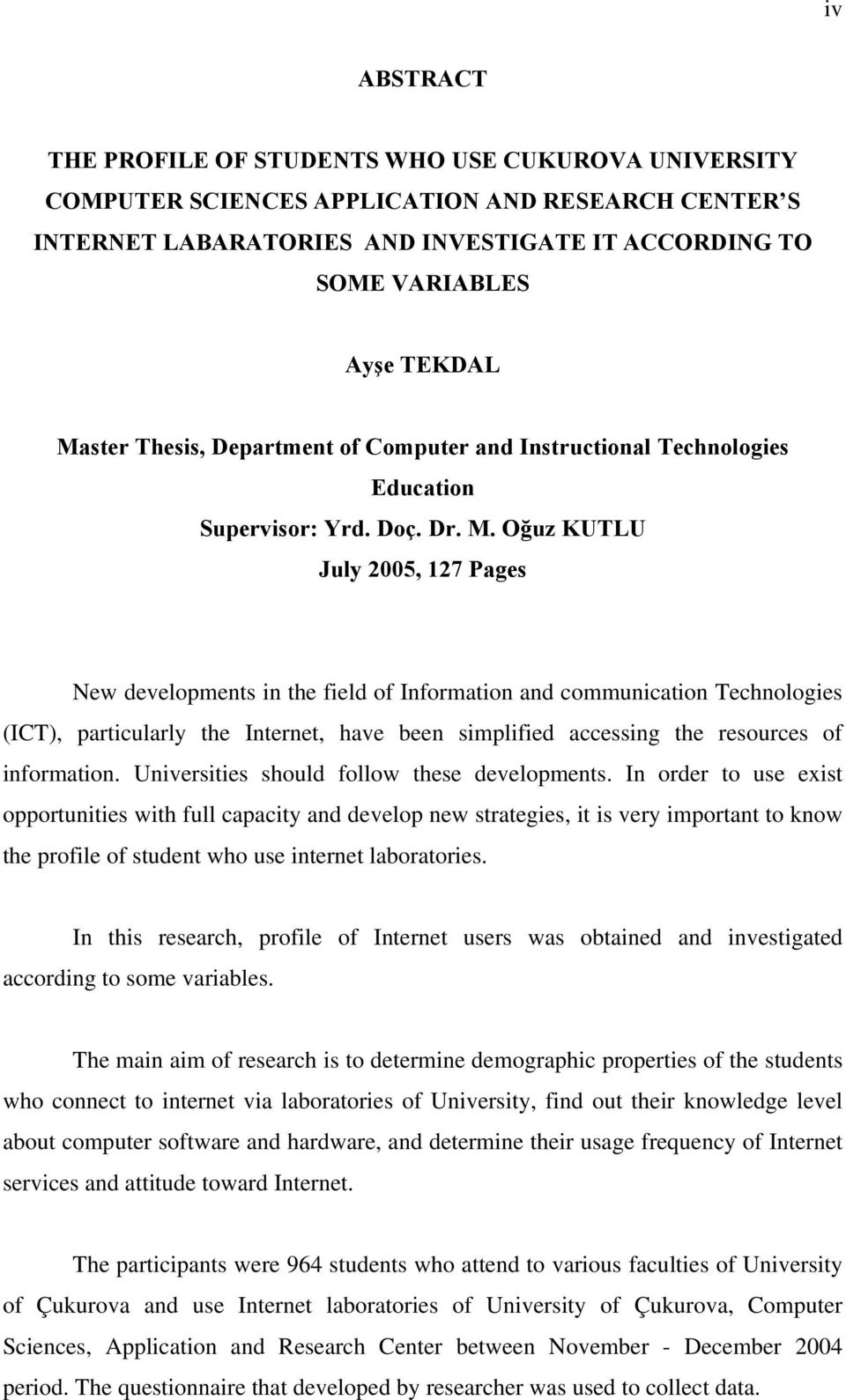 Oğuz KUTLU July 2005, 127 Pages New developments in the field of Information and communication Technologies (ICT), particularly the Internet, have been simplified accessing the resources of