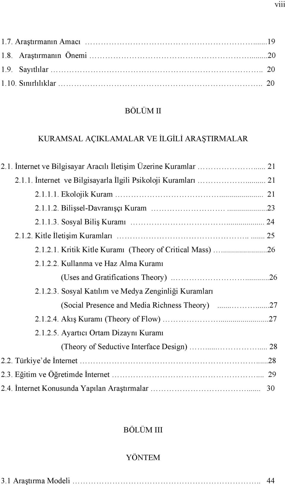 .... 25 2.1.2.1. Kritik Kitle Kuramı (Theory of Critical Mass)...26 2.1.2.2. Kullanma ve Haz Alma Kuramı (Uses and Gratifications Theory)....26 2.1.2.3.