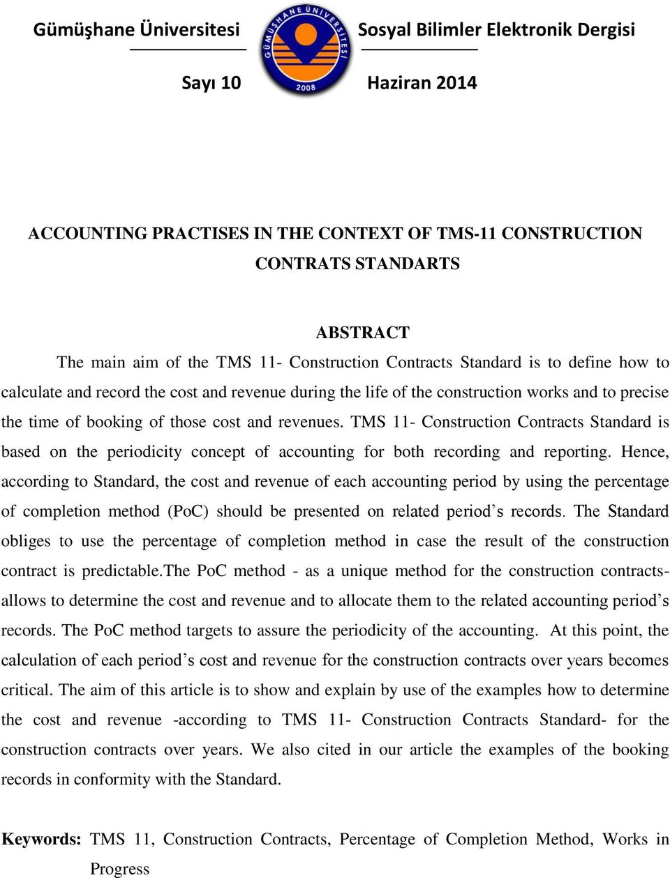 TMS 11- Construction Contracts Standard is based on the periodicity concept of accounting for both recording and reporting.