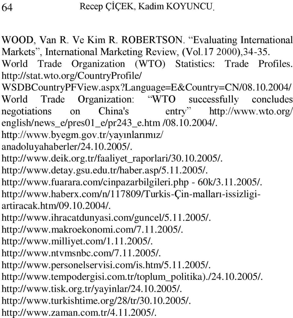 2004/ World Trade Organization: WTO successfully concludes negotiations on China's entry http://www.wto.org/ english/news_e/pres01_e/pr243_e.htm /08.10.2004/. http://www.byegm.gov.
