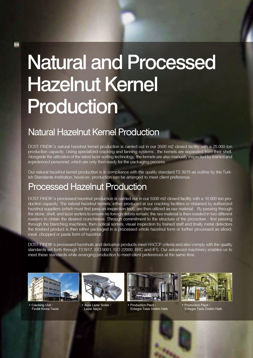 Alongside the utilization of the latest lazer sorting technology, the kernels are also manually inspected by trained and experienced personnel, which are only then ready for the packaging process.