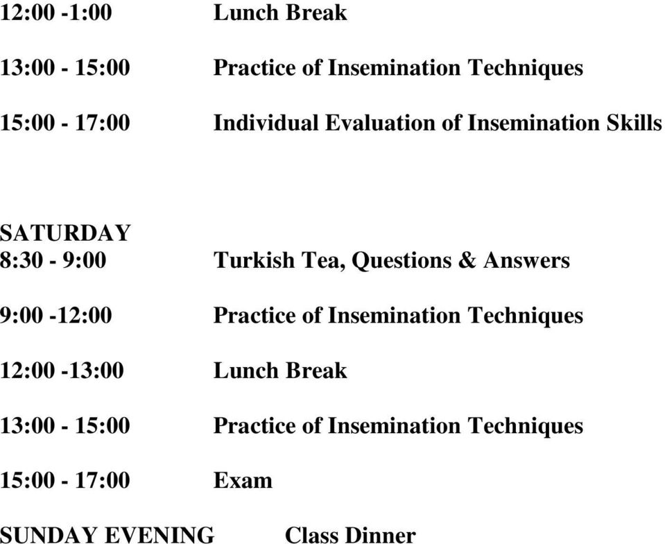 Questions & Answers 9:00-12:00 Practice of Insemination Techniques 12:00-13:00 Lunch