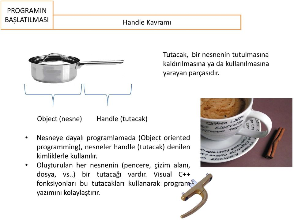 Object(nesne) Handle(tutacak) Nesneye dayalı programlamada (Object oriented programming), nesneler handle
