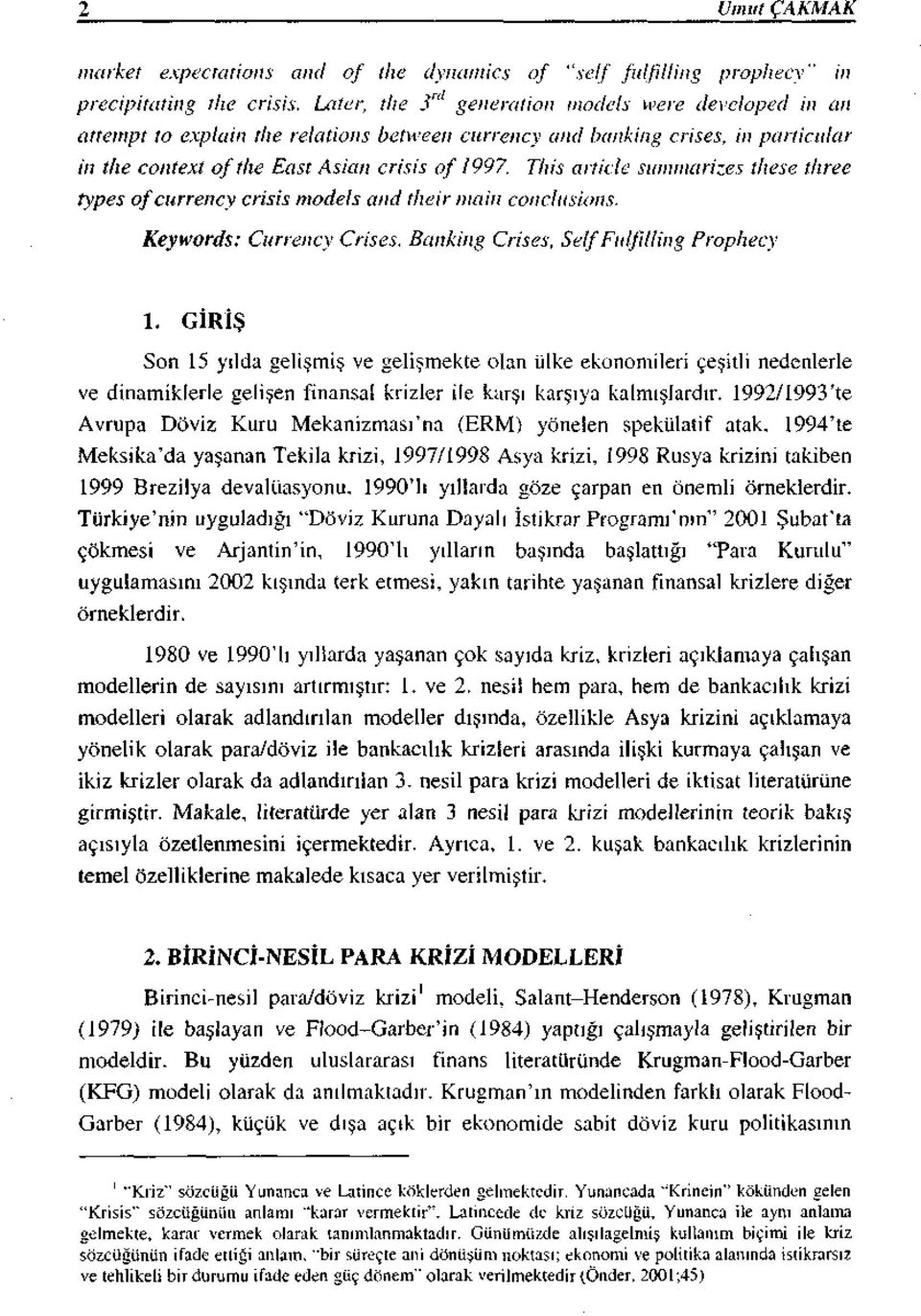 This artide sum111t1ri::.es ılıesc three types of currency erisis model s and tlıeir mai11 conclusions. Keywords: Currency Crises. Banking Crises, Seif Fıdjilfing Proplıecy 1.