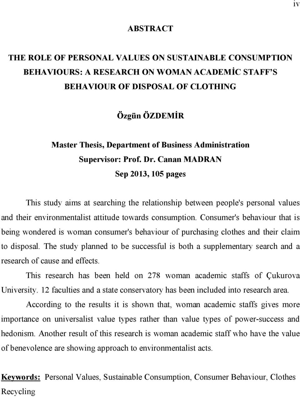 Canan MADRAN Sep 2013, 105 pages This study aims at searching the relationship between people's personal values and their environmentalist attitude towards consumption.