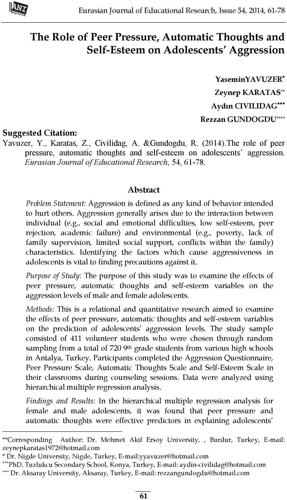 Eurasian Journal of Educational Research, 54, 61-78. Abstract Problem Statement: Aggression is defined as any kind of behavior intended to hurt others.