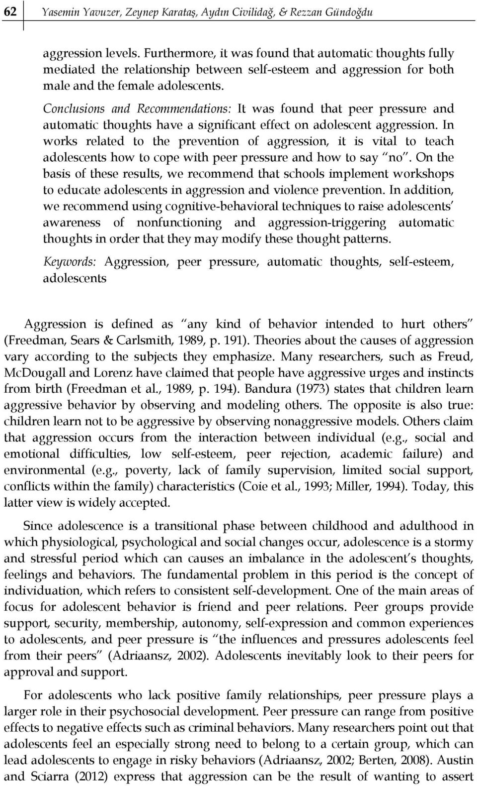 Conclusions and Recommendations: It was found that peer pressure and automatic thoughts have a significant effect on adolescent aggression.