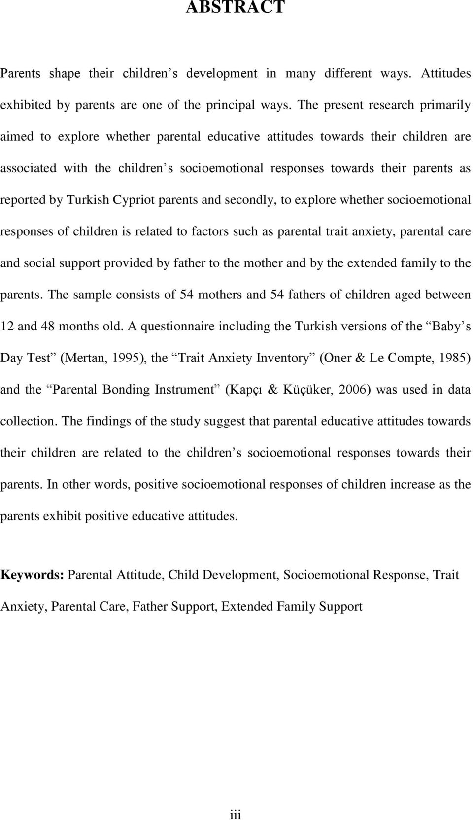 reported by Turkish Cypriot parents and secondly, to explore whether socioemotional responses of children is related to factors such as parental trait anxiety, parental care and social support