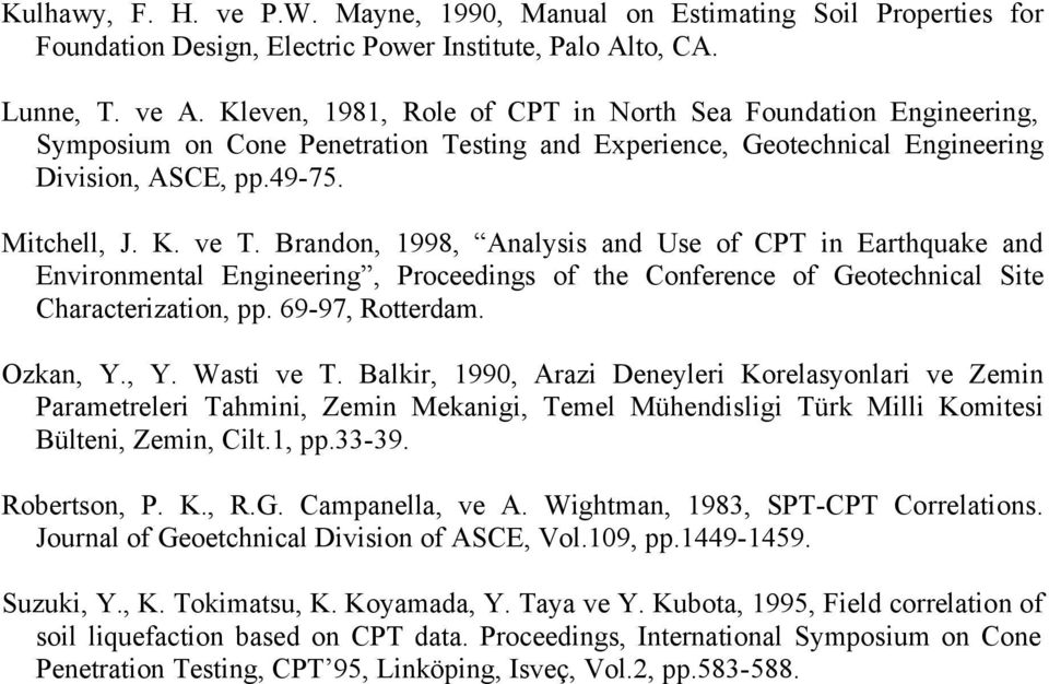 Brandon, 1998, Analysis and Use of CPT in Earthquake and Environmental Engineering, Proceedings of the Conference of Geotechnical Site Characterization, pp. 69-97, Rotterdam. Ozkan, Y., Y. Wasti ve T.