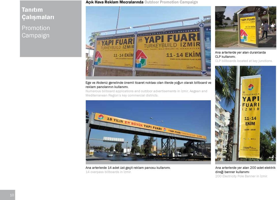 Numerous billboard applications and outdoor advertisements in İzmir, Aegean and Mediterranean Region s key commercial districts.